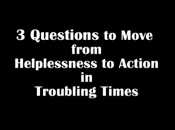 Turning Helplessness to Action in Troubling Times