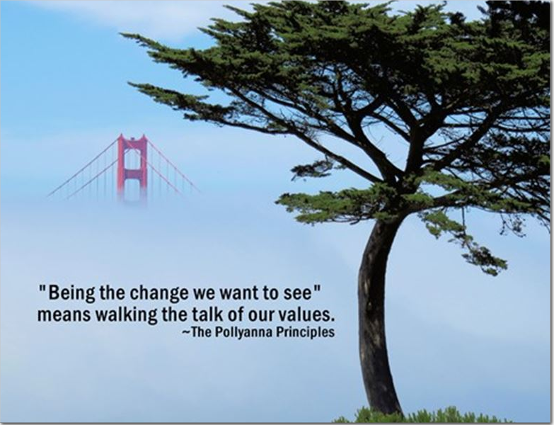"Golden Gate bridge emerging from the fog, with the words ""Being the Change we want to see means walking the talk of our values"" as quoted from The Pollyanna Principles"
